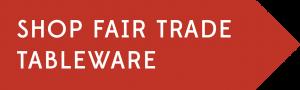 Shop Fair Trade Tableware