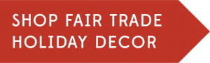 Shop Fair Trade Holiday Decor