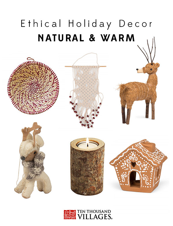 Ethical Christmas Decor | Fair Trade Holiday, Natural & Warm | Ten Thousand Villages #LiveLifeFair