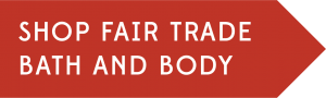 Shop Fair Trade Bath and Body