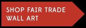 SHOP FAIR TRADE WALL ART