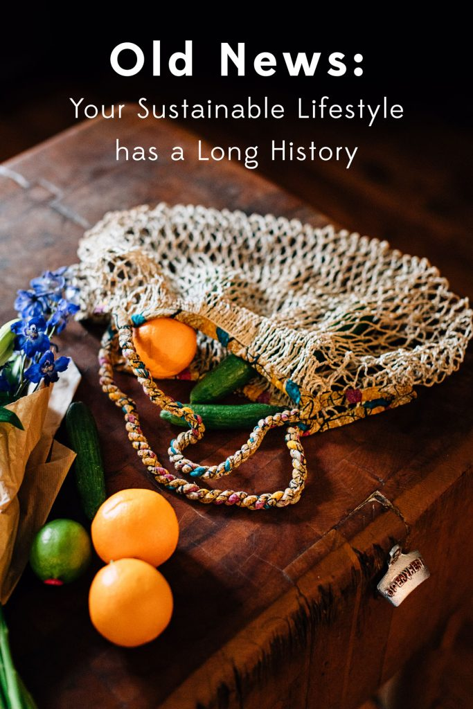 Old News: Your Sustainable Lifestyle has a Long History