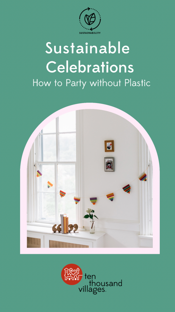 Sustainable Celebrations   How to Party without Plastic. A sustainability blog from Ten Thousand Villages. Image features a handmade silk paper reusable party garland.